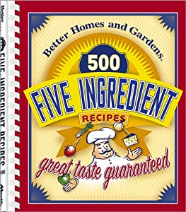 500 Five Ingredient Recipes Better Homes Gardens