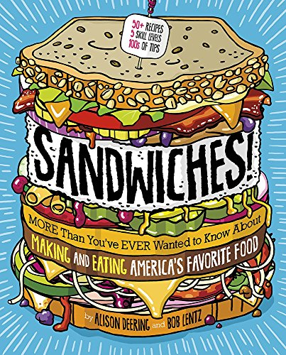 Sandwiches!: More Than You've Ever Wanted to Know About Making and Eating America's Favorite ()