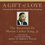A Gift of Love: Sermons from Strength to Love and Other Preachings | Dr. Martin Luther King Jr.,Coretta Scott King - foreword,Rev. Dr. Raphael G. Warnock - foreword
