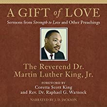 A Gift of Love: Sermons from Strength to Love and Other Preachings Audiobook by Dr. Martin Luther King Jr., Coretta Scott King - foreword, Rev. Dr. Raphael G. Warnock - foreword Narrated by J. D. Jackson