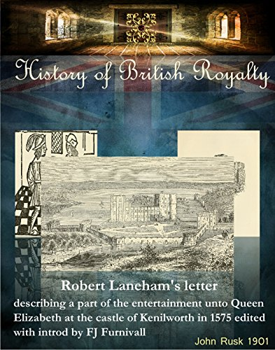 Robert Lanehams Letter (Robert Lanehams letter describing a part of the entertainment unto Queen Elizabeth at the castle of Kenilworth in 1575  edited with introd by FJ Furnivall (History of British Royalty Book 34))