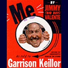 Me: by Jimmy (Big Boy) Valente, as Told to Garrison Keillor: A Political Satire