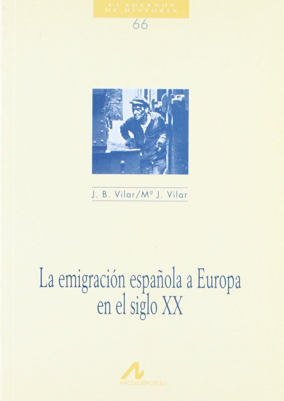 La emigración española a Europa en el siglo XX Cuadernos de historia de Juan Bautista Vilar 1999 Tapa blanda: Amazon.es: Libros
