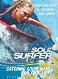 SOUL SURFER - Movie Tie-in: Catching God's Wave for Your Life: Your Faith Guide to Becoming a Soul Surfer