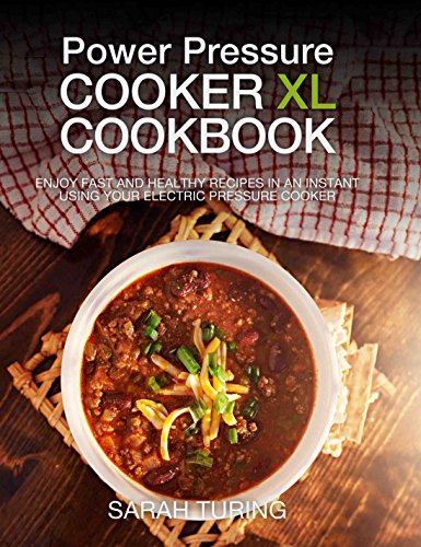 Power Pressure Cooker XL Cookbook: Enjoy Fast and Healthy Recipes in an Instant Using Your Electric Pressure Cooker by Sarah Turing