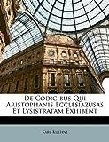De Codicibus Qui Aristophanis Ecclesiazusas et Lysistratam Exhibent, Karl Kuehne, 1147750599