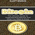 Bitcoin: The Ultimate Beginner's Guide for Understanding Bitcoins and What You Need to Know | Elliott Branson