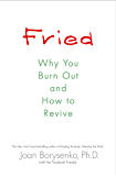 Fried: Why You Burn Out and How to Revive