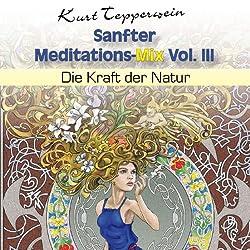 Die Kraft der Natur (Sanfter Meditations-Mix Vol. III)