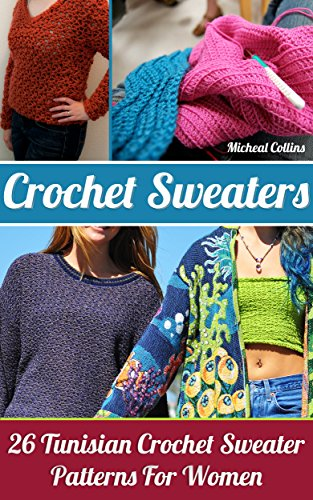 Crochet Sweaters 26 Tunisian Crochet Sweater Patterns For Women