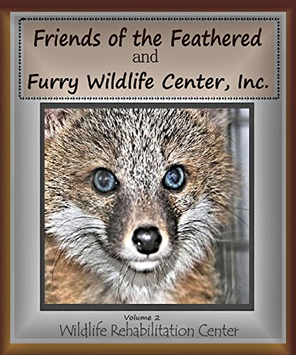 Friends of the Feathered and Furry Wildlife Center: Volume 2: Wildlife Rehabilitation Center (FFF Wildlife Books) (Friends Of The Feathered And Furry Wildlife Center)