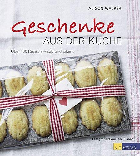 Geschenke aus der Küche: Über 100 Rezepte - süss und pikant: Amazon ...