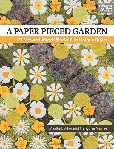 - A Paper-Pieced Garden: 27 Mix-and-Match Blocks Plus Unique Quilts