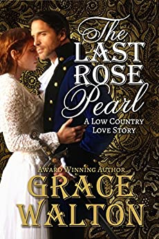 The Last Rose Pearl: A Low Country Love Story (Low Country Love Stories Book 1) by [Walton, Grace]