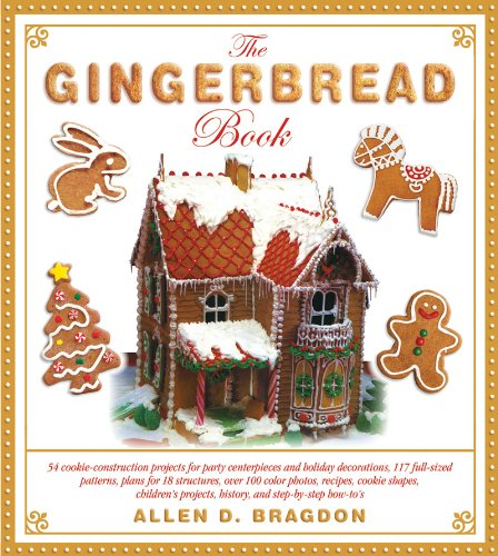 The Gingerbread Book: 54 Cookie-Construction Projects for Party Centerpieces and Holiday Decorations, 117 Full-Sized Patterns, Plans for 18 ... Projects, History, and Step-by-Step (Construction Pals Centerpiece)