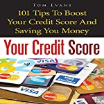 Your Credit Score: 101 Tips to Boost Your Credit Score and Save You Money | Tom Evans