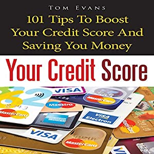 Your Credit Score: 101 Tips to Boost Your Credit Score and Save You Money Audiobook