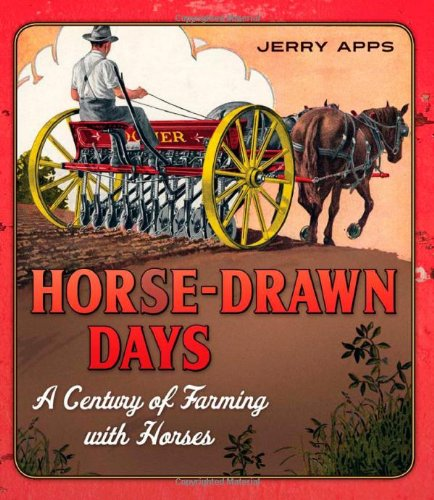 Horse Drawn Farm - Horse-Drawn Days: A Century of Farming with Horses