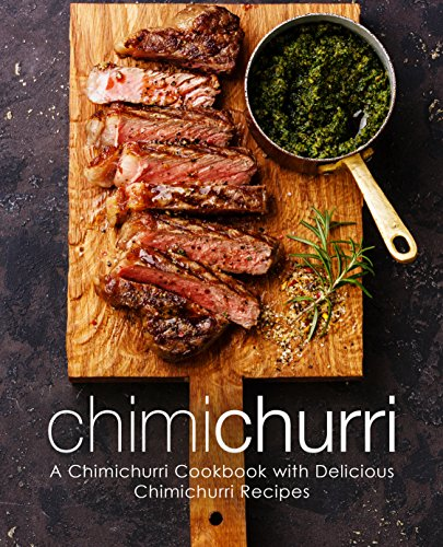 Chimichurri: A Chimichurri Cookbook with Delicious Chimichurri Recipes by BookSumo Press
