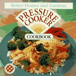 Better Homes And Gardens Pressure Cooker Cookbook Better