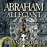 Abraham Allegiant: Chronicles of the Nephilim (Volume 4) | Brian Godawa