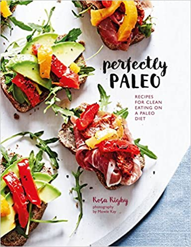 Perfectly paleo recipes for clean eating on a paleo diet amazon perfectly paleo recipes for clean eating on a paleo diet amazon rosa rigby 9781849757706 books forumfinder Images