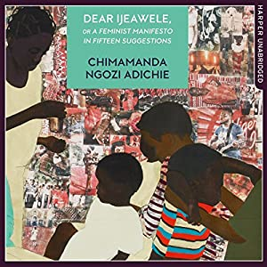 Dear Ijeawele, or A Feminist Manifesto in Fifteen Suggestions Hörbuch