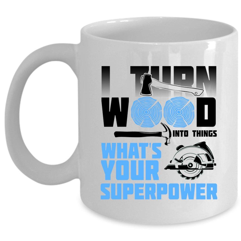 Cool Carpenter Coffee Mug, I Turn Wood Into Things Cup (Coffee Mug - White)