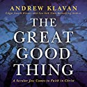 The Great Good Thing: A Secular Jew Comes to Faith in Christ Audiobook by Andrew Klavan Narrated by Andrew Klavan