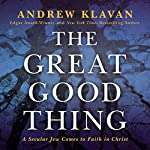 The Great Good Thing: A Secular Jew Comes to Faith in Christ | Andrew Klavan