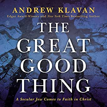 Amazon Com The Great Good Thing A Secular Jew Comes To Faith In