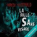 La fille sans visage | Livre audio Auteur(s) : Patricia MacDonald Narrateur(s) : Véronique Groux de Miéri, José Heuzé