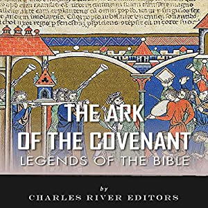 Legends of the Bible: The Ark of the Covenant Audiobook
