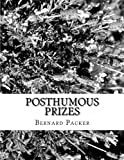 img - for Posthumous Prizes by Bernard J. Packer (2014-05-09) book / textbook / text book