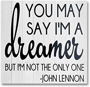 EricauBird Wood Sign-You May say I'm a Dreamer, but I'm not The only one, Quote by John Lennon, Wood Sign, Custom Sign, Wall Decor, Rustic Decorative Home Wall Art,12x12