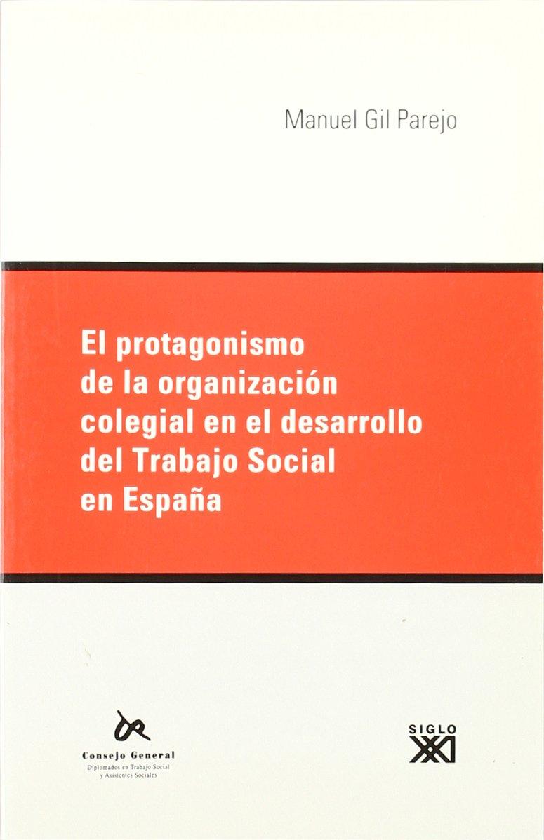 El protagonismo de la organización colegial en el desarrollo del trabajo social en España: Amazon.es: Gil Parejo, Manuel: Libros