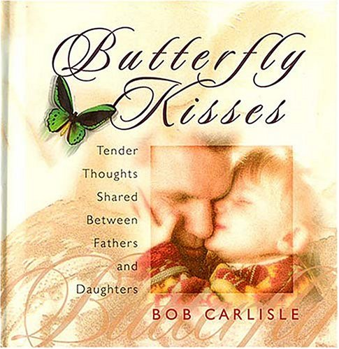 Butterfly Kisses: Tender Thoughts Shared Between Fathers and Daughters - Butterfly Kisses Gift