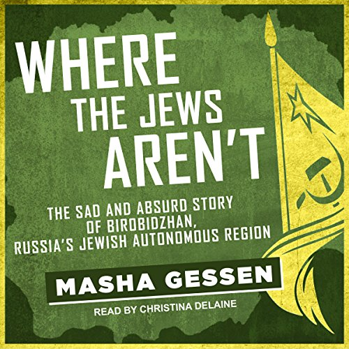 Where the Jews Aren't: The Sad and Absurd Story of Birobidzhan, Russia's Jewish Autonomous Region by Tantor Audio
