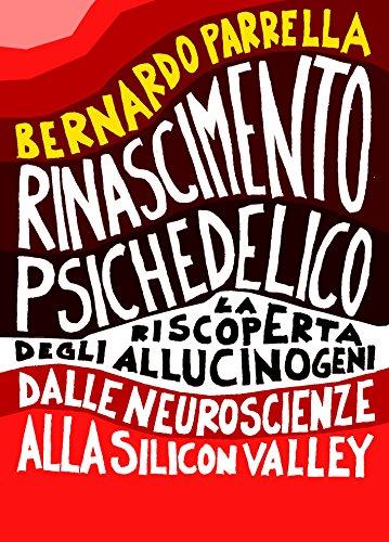 Rinascimento Psichedelico: La riscoperta degli allucinogeni dalle neuroscienze alla Silicon Valley, (Italian Edition)