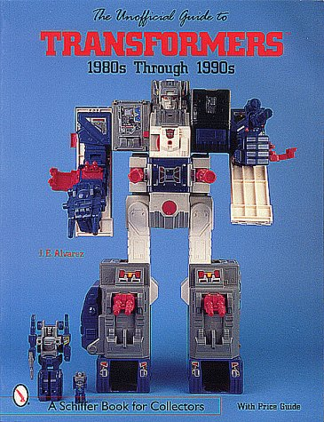 (The Unofficial Guide to Transformers: 1980s Through 1990s (A Schiffer Book for Collectors))