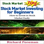 Stock Market Tips: Stock Market Investing for Beginners: How to Invest in Stock Market Easily | Richard Foreman