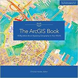The arcgis book 10 big ideas about applying geography to your world the arcgis book 10 big ideas about applying geography to your world the arcgis books 1st edition gumiabroncs Image collections