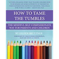 How to Tame the Tumbles: The Mindful Self-Compassionate Way for Parents and Children