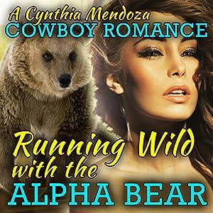 Cowboy Romance: Running Wild with the Alpha Bear Audiobook