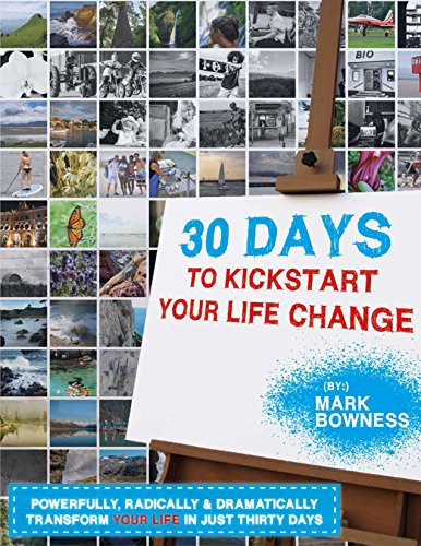 30 Days To Kickstart Your Life Change: Powerfully, Radically & Dramatically Transform Your Life In Just 30 Days (English Edition)