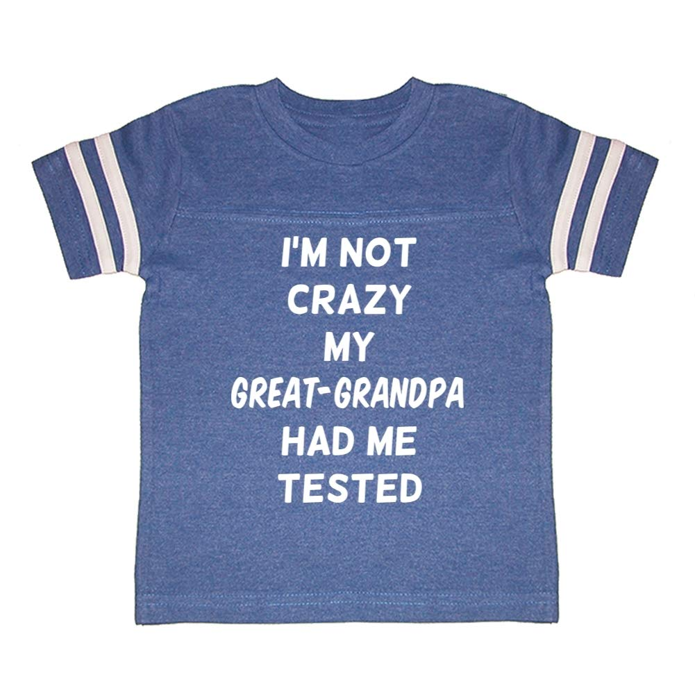 Toddler//Kids Sporty T-Shirt Im Not Crazy My Great-Grandpa Had Me Tested