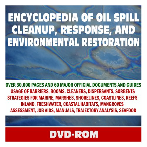 Encyclopedia of Oil Spill Cleanup, Response, and Environmental Restoration - Official Guides and Manuals on Containment, Countermeasures, and Cleanup for Coastlines, Marshes, Wildlife (DVD-ROM) (Response Oil Spill)