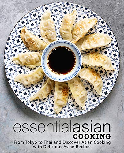 Essential Asian Cooking: From Tokyo to Thailand Discover Asian Cooking with Delicious Asian Recipes by BookSumo Press