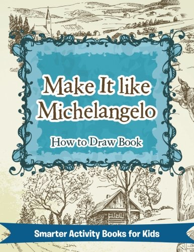 Make it Like Michelangelo: How to Draw Book