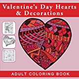 Valentine's Day Hearts and Decorations: Adult Coloring Book with Designs for Romance and Love (Inspirational Gifts for Women Featuring Art Therapy ... Pages, Designs, and Patterns for Mindfulness)